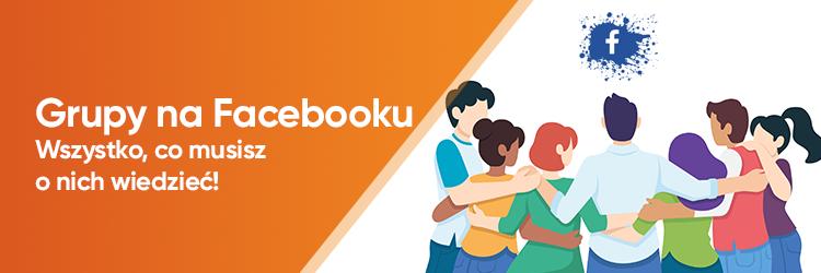 Grupy na Facebooku – Jak Wykorzystać Je Prowadząc Biznes?