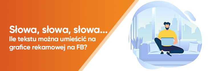 Słowa, słowa, słowa… Ile tekstu można umieścić na grafice na Facebooku?