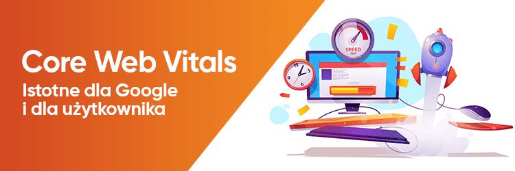 Core Web Vitals – istotne dla Google i dla użytkownika